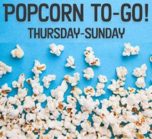 Popcorn to Go Thursday-Sunday